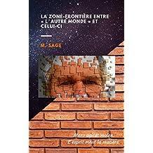 LA ZONE-FRONTIÈRE ENTRE « L'AUTRE MONDE » ET CELUI-CI  (French Edition)