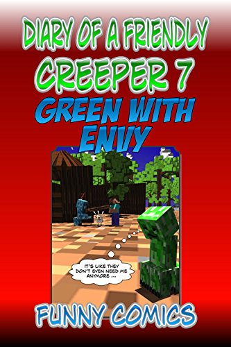 Diary Of A Friendly Creeper 7: Green With Envy