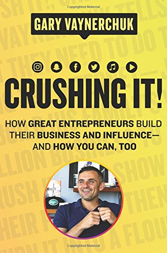 Crushing It!: How Great Entrepreneurs Build Their Business and Influence-and How You Can, Too cover