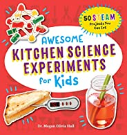 Awesome Kitchen Science Experiments for Kids: 50 STEAM Projects You Can Eat! (Awesome STEAM Activities for Kid