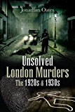 Unsolved London Murders: The 1920s and 1930s (True Crime from Wharncliffe)