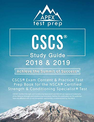 CSCS Study Guide 2018 & 2019: CSCS Exam Content & Practice Test Prep Book for the NSCA Certified Strength & Conditioning Specialist Test (Nsca Essentials Of Strength Training And Conditioning)