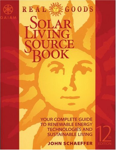 Real Goods Solar Living Sourcebook 12Th Edition  The Complete Guide To Renewable Energy Technologies   Sustainable Living