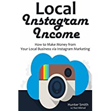 Local Instagram Income: How to Make Money from Your Local Business via Instagram Marketing