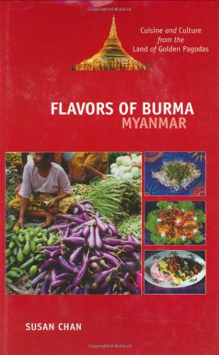 Flavors of Burma: Myanmar : Cuisine and Culture from the Land of Golden Pagodas by Susan Chan
