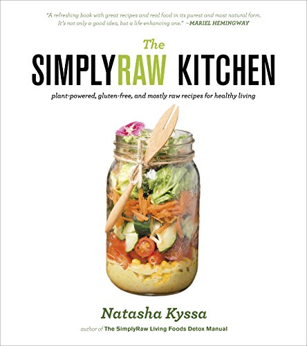 The SimplyRaw Kitchen: Plant-Powered, Gluten-Free, and Mostly Raw Recipes for Healthy - Kitchen Raw