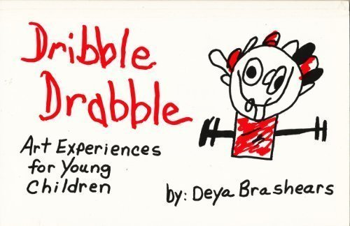Dribble, Drabble: Art Experiences for Young Children by Brashears, Deya (1985) Paperback