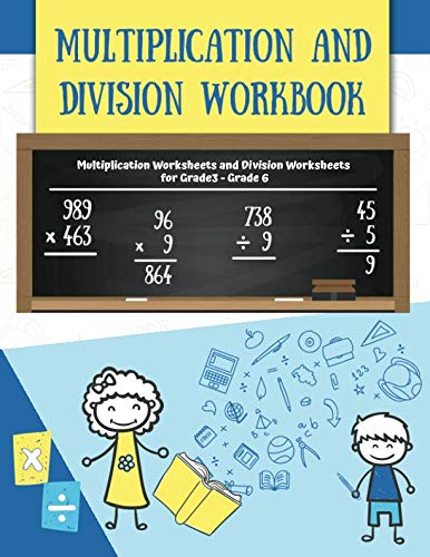 Multiplication and Division Workbook: Multiplication Worksheets and Division Worksheets for Grade 3, Grade 4, Grade 5, and Grade 6