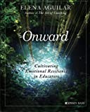 img - for Onward: Cultivating Emotional Resilience in Educators book / textbook / text book
