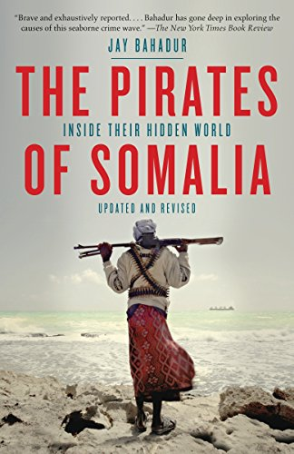 The Pirates of Somalia: Inside Their Hidden World