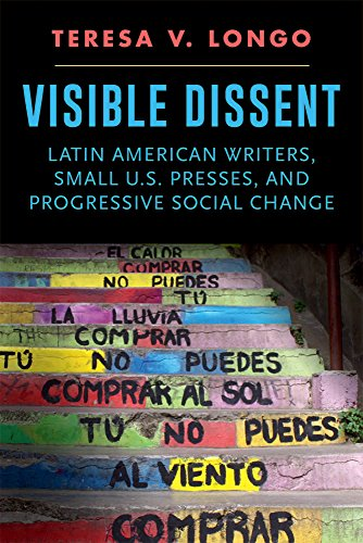 Visible Dissent: Latin American Writers, Small U.S. Presses, and Progressive Social Change