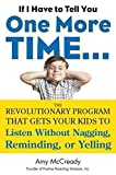 If I Have to Tell You One More Time.: The Revolutionary Program That Gets Your Kids To Listen Without Nagging, Remindi ng, or Yelling