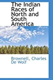 The Indian Races of North and South Americ, Brownell Charles De Wolf, 1110359691
