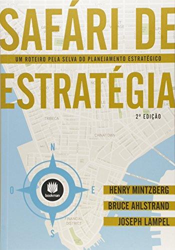 Safári de Estratégia. Um Roteiro Pela Selva do Planejamento Estratégico