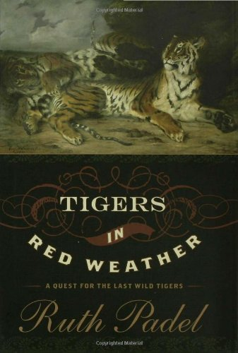Tigers In Red Weather: A Quest for the Last Wild Tigers by ...