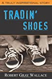 Tradin' Shoes, Robert Wallace, 0595340008