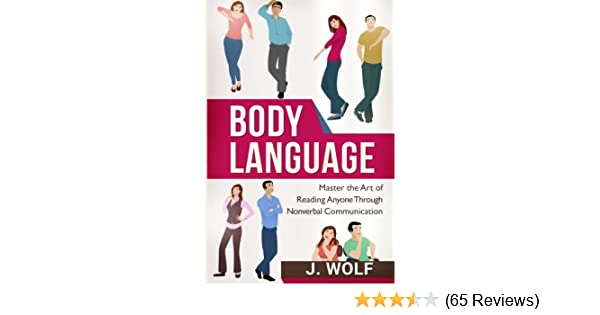 Amazon Com Body Language Master The Art Of Reading Anyone Through Nonverbal Communication 9781517156893 Wolf J Books