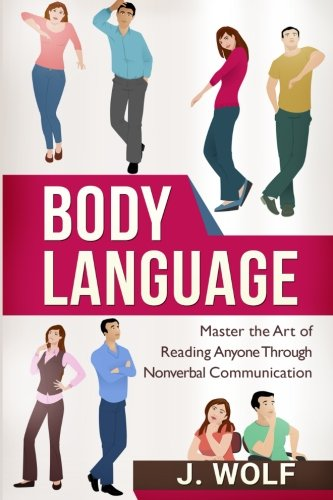 Body Language: Master the Art of Reading Anyone Through Nonverbal Communication