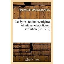 La Syrie: Territoire, Origines Ethniques Et Politiques, Évolution...