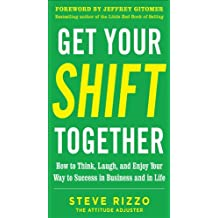 Get Your SHIFT Together: How to Think, Laugh, and Enjoy Your Way to Success in Business and in Life, with a foreword by Jeffrey Gitomer: How to Think, ... and in Life DIGITAL AUDIO (Business Books)