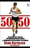 50/50. I segreti per correre 50 maratone in 50 giorni e sviluppare la massima resistenza