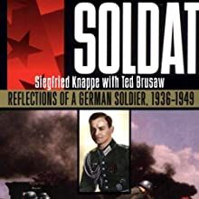 Soldat: Reflections of a German Soldier, 1936-1949 Audiobook by Siegfried Knappe, Ted Brusaw Narrated by John Wray