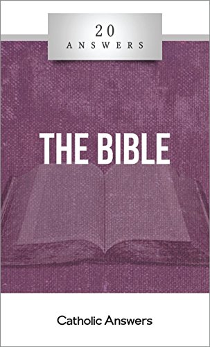 20 Answers- The Bible (20 Answers Series from Catholic Answers Book 19)