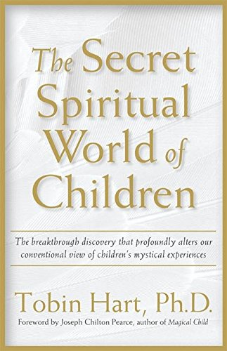 The Secret Spiritual World of Children: The Breakthrough Discovery that Profoundly Alters Our Conventional View of Child