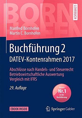 Buchführung 2 DATEV-Kontenrahmen 2017: Abschlüsse nach Handels- und Steuerrecht ― Betriebswirtschaftliche Auswertung ― Vergleich mit IFRS (Bornhofen Buchführung 2 LB)