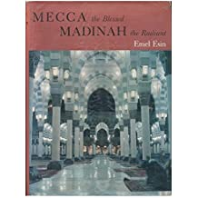 Mecca the Blessed, Madinah the Radiant (Anct. Cities of Art S) (Ancient Cities of Art)