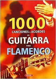 Flamenco : 1000 canciones y acordes de guitarra: Amazon.es ...