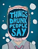 Things Drunk People Say, Kathleen Go, 1602396426