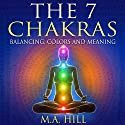 The 7 Chakras: Balancing, Color and Meaning: Hinduism Philosophy and Practice Audiobook by M. A. Hill Narrated by Andrew Morantz