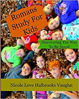 Book Romans Study For Kids: Discovering The Way To Be Saved: Volume 2 (Justification)