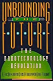 Unbounding the Future : The Nanotechnology Revolution, Drexler, K. Eric and Peterson, Chris, 0688125735