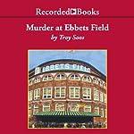 Murder at Ebbetts Field | Troy Soos