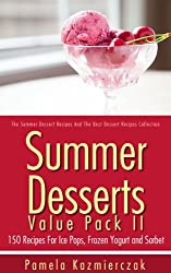 Summer Desserts Value Pack II - 150 Recipes For Ice Pops, Frozen Yogurt and Sorbet (The Summer Dessert Recipes And The Best Dessert Recipes Collection Book 11) (English Edition)