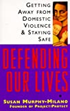 Defending Our Lives: Getting Away From Domestic Violence & Staying Safe