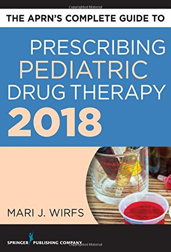The APRN's Complete Guide To Prescribing Pediatric Drug Therapy 2