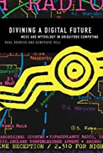 Divining a Digital Future: Mess and Mythology in Ubiquitous Computing (MIT Press)