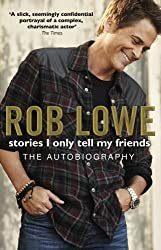 Stories I Only Tell My Friends by Rob Lowe (2012-01-19)