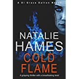 Cold Flame: A gripping thriller with a breath taking twist (DI Grace Dalton Novel Book 1)