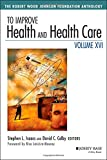 To Improve Health and Health Care, Volume XVI: The Robert Wood Johnson Foundation Anthology (Jossey-Bass Public Health)