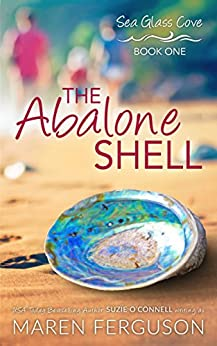 The Abalone Shell (Sea Glass Cove Book 1) by [Ferguson, Maren, O'Connell, Suzie]