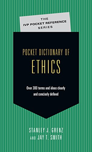 Pocket Dictionary of Ethics: Over 300 Terms  Ideas Clearly  Concisely Defined (IVP Pocket Reference) (T Jays Three)