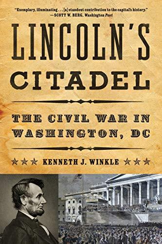 (Lincoln's Citadel: The Civil War in Washington,)