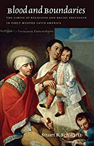 Blood and Boundaries: The Limits of Religious and Racial Exclusion in Early Modern Latin America (The Menahem