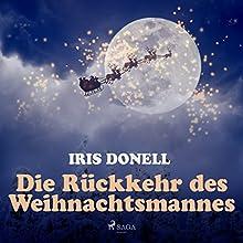 Die Rückkehr des Weihnachtsmannes Hörbuch von Iris Donell Gesprochen von: Friedrich Schönfelder