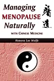 Managing Menopause Naturally with Chinese Medicine, Honora L. Wolfe, 0936185988