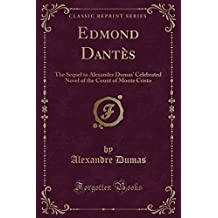 Edmond Dantès: The Sequel to Alexander Dumas' Celebrated Novel of the Count of Monte Cristo (Classic Reprint)